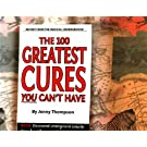 The 100 Greatest Cures You Can'y Have - Discovered Underground cures for cancer, heart disease, arthritis, Alzheimer's, chronic pain, and more.