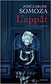 appât (French Edition): Somoza Jose Carlos: 9782742799398: Amazon