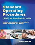 Standard Operating Procedures (SOP) for Hospitals in India: Complete with Stationery Formats Used in Various Department in a Hospital