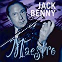 Jack Benny: Maestro  by Bill Morrow, John Tackaberry, Sam Perrin, George Balzer, Milt Josefburg Narrated by Jack Benny, Eddie