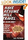 Have Resume Will Travel at $100,000+ A Veteran Insider's Guide to Executive-Job Changing