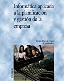 img - for Informatica aplicada a la planificacion y gestion de la empresa/ Computer science applied to the planning and company management (Economia Y Empresa) (Spanish Edition) book / textbook / text book