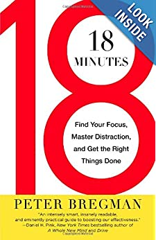 18 Minutes: Find Your Focus, Master Distraction, and Get the Right Things Don