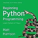 Beginning Python Programming: Learn Python Programming in 7 Days: Treading on Python, Book 1 Audiobook by Matt Harrison Narrated by John Edmondson
