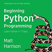 Beginning Python Programming: Learn Python Programming in 7 Days: Treading on Python, Book 1 (       UNABRIDGED) by Matt Harrison Narrated by John Edmondson