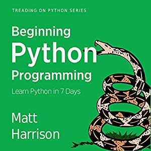 Beginning Python Programming: Learn Python Programming in 7 Days Audiobook