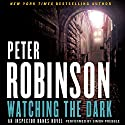 Watching the Dark: An Inspector Banks Novel, Book 20 Audiobook by Peter Robinson Narrated by Simon Prebble