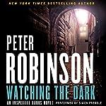 Watching the Dark: An Inspector Banks Novel, Book 20 | Peter Robinson