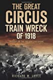 The Great Circus Train Wreck of 1918:: Tragedy on the Indiana Lakeshore (Disaster)