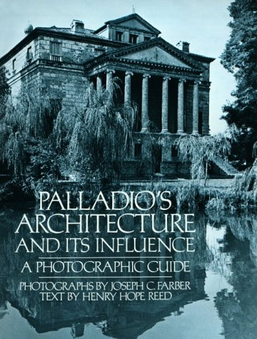 Palladio's Architecture and Its Influence: A Photographic Guide, Farber, Joseph C.; Reed, Henry Hope