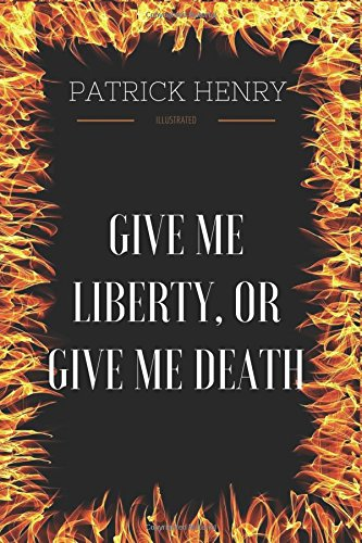 patrick henry give me liberty or Give me liberty or give me death definition words from a speech by patrick henry urging the american colonies to revolt against england henry spoke only a few weeks.