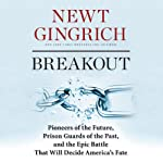 Breakout: Pioneers of the Future, Prison Guards of the Past, and the Epic Battle That Will Decide America's Fate | Newt Gingrich