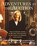 Adventures at the Auction: The Ultimate Guide to Buying and Selling at Auction -- In Person and Online