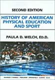 History of American Physical Education and Sport (0398065667) by Paula D. Welcha