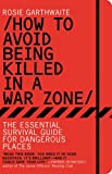 img - for How to Avoid Being Killed in a War Zone: The Essential Survival Guide for Dangerous Places book / textbook / text book