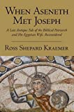 img - for When Aseneth Met Joseph: A Late Antique Tale of the Biblical Patriarch and His Egyptian Wife, Reconsidered book / textbook / text book