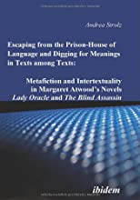 Escaping from the Prison-House of Language and Digging for Meanings in Texts among Texts: Metafiction and Intertextuality in Margaret Atwoods Novels Lady Oracle and The Blind Assassin