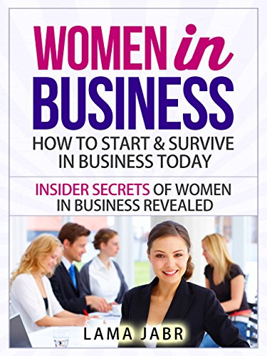 women-in-business-how-to-start-survive-in-business-today-insider-secrets-of-women-in-business-reveal
