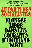 Au parti des socialistes: Plongee libre dans les courants d'un grand parti (French Edition) (2246002796) by Bizot, Jean-Francois