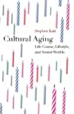 Cultural Aging: Life Course, Lifestyle, and Senior Worlds