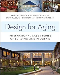 Design for Aging: International Case Studies of Building and Program (Wiley Series in Healthcare and Senior Living Design) from Wiley
