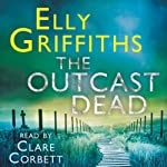 The Outcast Dead: Ruth Galloway, Book 6 (       UNABRIDGED) by Elly Griffiths Narrated by Clare Corbett