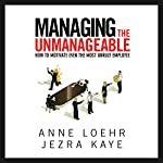 Managing the Unmanageable: How to Motivate Even the Most Unruly Employee | Anne Loehr,Jezra Kaye