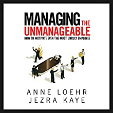 Managing the Unmanageable: How to Motivate Even the Most Unruly Employee | Livre audio Auteur(s) : Anne Loehr, Jezra Kaye Narrateur(s) : Deanna Moffitt