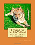 I Want a Pet Swedish Vallhund: Fun Learning Activities