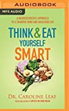 img - for Think and Eat Yourself Smart: A Neuroscientific Approach to a Sharper Mind and Healthier Life book / textbook / text book