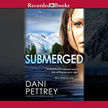 Submerged: Alaskan Courage, Book 1 Audiobook by Dani Pettrey Narrated by Christina Moore