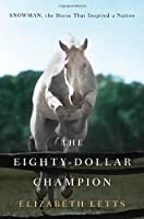 The Eighty-Dollar Champion: Snowman, the Horse That Inspired a Nation Front Cover