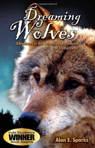 Dreaming of Wolves: Adventures in the Carpathian Mountains of Transylvania