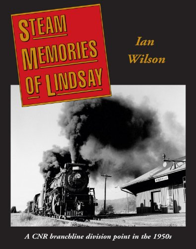 Steam Memories of Lindsay: A CNR Branchline Division Point in the 1950s PDF