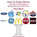 How to Make Money: The Top Ten Businesses and Businessmen of All Time (       UNABRIDGED) by Paul Beck Narrated by Freda Cooper