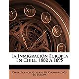 La Inmigración Europea En Chile, 1882 Á 1895