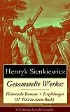 Gesammelte Werke: Historische Romane + Erz�hlungen (17 Titel in einem Buch) - Vollst�ndige deutsche Ausgabe: Quo Vadis? + Mit Feuer und Schwert + Ohne ... + Kom�die der Irrungen und viel mehr