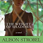 Weight of Shadows: A Novel | Allison Strobel