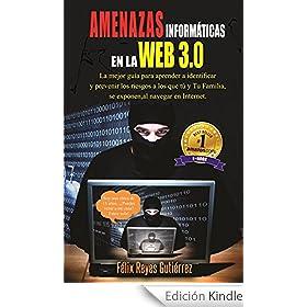 AMENAZAS INFORMÁTICAS EN LA WEB 3.0: La mejor guía para