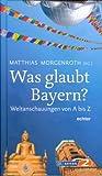 Was glaubt Bayern? Weltanschauungen von A bis Z