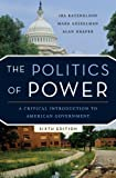 img - for The Politics of Power: A Critical Introduction to American Government (Sixth Edition) book / textbook / text book