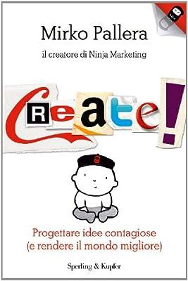 Create!: Progettare idee contagiose (e rendere il mondo migliore)