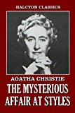 The Mysterious Affair at Styles and Other Works by Agatha Christie (Halcyon Classics)