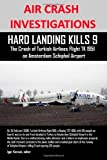 Igor Korovin AIR CRASH INVESTIGATIONS: HARD LANDING KILLS 9, The Crash of Turkish Airlines Flight TK 1951 on Amsterdam Schiphol Airport