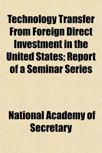 Technology Transfer From Foreign Direct Investment in the United States; Report of a Seminar Series