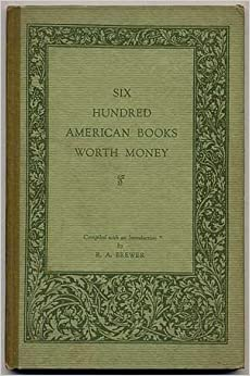 six hundred american books worth money a compilation of