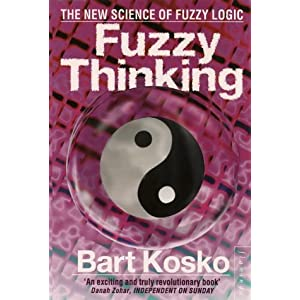 Fuzzy Thinking: The New Science of Fuzzy Logic: Amazon.co.uk: Bart ...