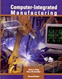 Computer-Integrated Manufacturing (2nd Edition) (0130875538) by Rehg, James A