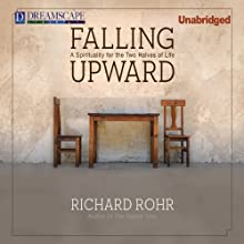 Falling Upward: A Spirituality for the Two Halves of Life (       UNABRIDGED) by Richard Rohr Narrated by Richard Rohr
