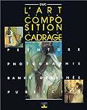 echange, troc Bernard Duc - L'Art de la composition et du cadrage : Peinture, photographie, bandes dessinées, publicité